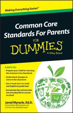 Common core standards for parents for dummies /  by Jared Myracle.