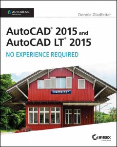 AutoCAD and AutoCAD LT 2015 : no experience required / Donnie Gladfelter.