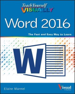Teach yourself visually Word 2016 /  Elaine Marmel.