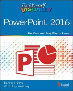 Teach yourself visually PowerPoint 2016 /  Barbara Boyd with Ray Anthony.