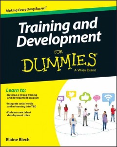 Training and development for dummies /  by Elaine Biech ; foreword by Tony Bingham.