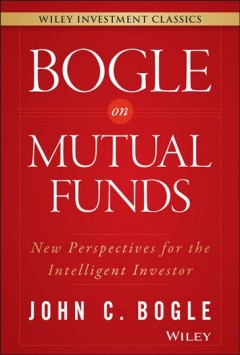 Bogle on mutual funds : new perspectives for the intelligent investor / John C. Bogle.