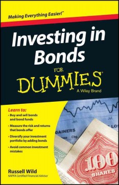 Investing in bonds for dummies /  by Russell Wild.