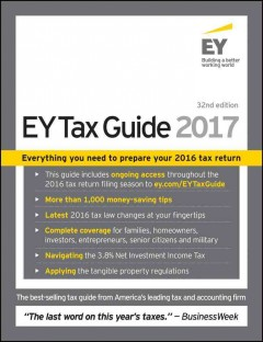 The EY tax guide 2017 /  by the tax partners and professionals of Ernst & Young LLP ; Gary N. Cohen, chair, editorial board.