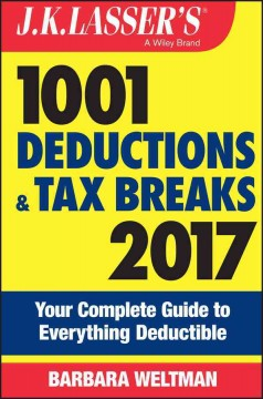 J.K. Lasser's 1001 deductions and tax breaks 2017 : your complete guide to everything deductible / Barbara Weltman.