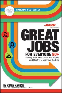 Great jobs for everyone 50 +, updated edition : finding work that keeps you happy and healthy-- and pays the bills / by Kerry Hannon. - by Kerry Hannon.