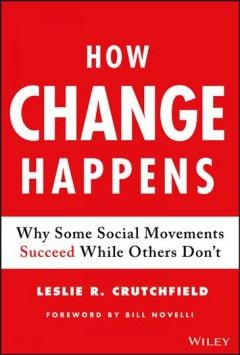 How change happens : why some social movements succeed while others don't / Leslie R. Crutchfield.