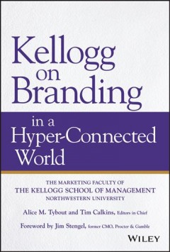 Kellogg on branding in a hyper-connected world /  edited by Alice M. Tybout, Tim Calkins. - edited by Alice M. Tybout, Tim Calkins.