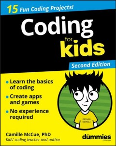 Coding for kids for dummies /  by Camille McCue, PhD.