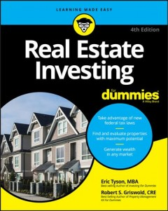 Real estate investing for dummies /  Eric Tyson, MBA, and Robert S. Griswold, MBA, MSBA, CRE. - Eric Tyson, MBA, and Robert S. Griswold, MBA, MSBA, CRE.