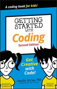 Getting started with coding : get creative with code! / Camille McCue, PhD - Camille McCue, PhD