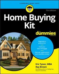 Home buying kit for dummies /  by Eric Tyson, MBA and Ray Brown.