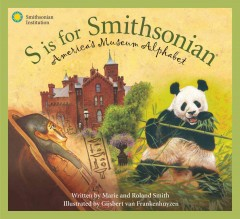 S is for Smithsonian : America's museum alphabet / written by Marie and Roland Smith ; illustrated by Gijsbert van Frankenhuyzen.