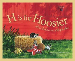 H is for Hoosier : an Indiana alphabet / written by Cynthia Furlong Reynolds ; illustrated by Bruce Langton.