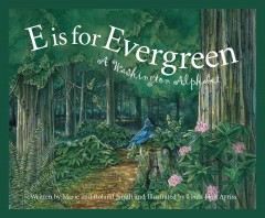E is for evergreen : a Washington alphabet / written by Marie Smith and Roland Smith ; illustrated by Linda Holt Ayriss.