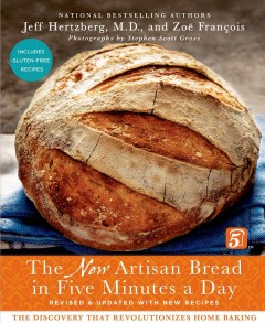 The new artisan bread in five minutes a day : the discovery that revolutionizes home baking / Jeff Hertzberg, M.D. and Zoë François ; Photography by Stephen Scott Gross.