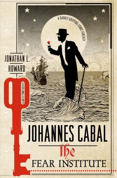 Johannes Cabal : the fear institute / Jonathan L. Howard.