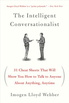 The intelligent conversationalist : 31 cheat sheets that will show you how to talk to anyone about anything, anytime / Imogen Lloyd Webber. - Imogen Lloyd Webber.