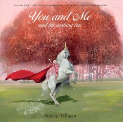You and me and the wishing tree /  Nancy Tillman.