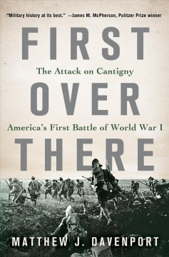 First over there : the attack on Cantigny, America's first battle of World War I / Matthew J. Davenport.