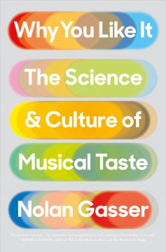 Why you like it : the science and culture of musical taste / Nolan Gasser.