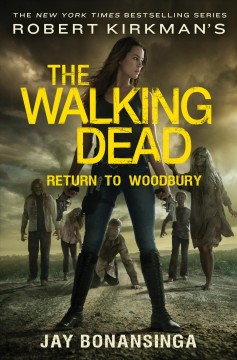 Robert Kirkman's The Walking Dead : return to Woodbury / Jay Bonansinga. - Jay Bonansinga.