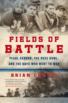 Fields of battle : Pearl Harbor, the Rose Bowl, and the boys who went to war / Brian Curtis.