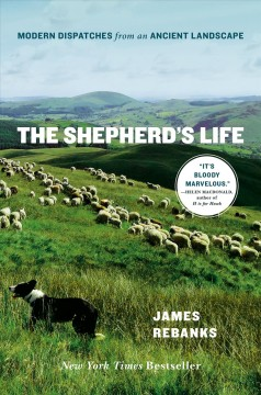 The shepherd's life : modern dispatches from an ancient landscape / James Rebanks. - James Rebanks.