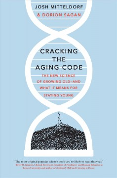 Cracking the aging code : the new science of growing old---and what it means for staying young / Josh Mitteldorf and Dorion Sagan. - Josh Mitteldorf and Dorion Sagan.