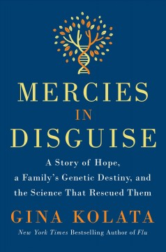 Mercies in disguise : a story of hope, a family's genetic destiny, and the science that rescued them / Gina Kolata. - Gina Kolata.