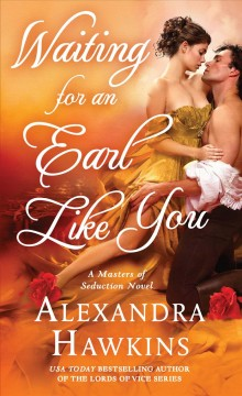 Waiting for an earl like you : a masters of seduction novel / Alexandra Hawkins.