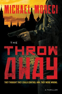The throwaway : a thriller / Michael Moreci. - Michael Moreci.