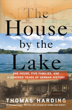 The house by the lake : one house, five families, and a hundred years of German history / Thomas Harding.