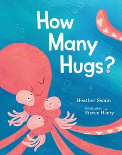 How many hugs? /  Heather Swain ; Illustrated by Steven Henry. - Heather Swain ; Illustrated by Steven Henry.