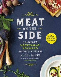 Meat on the side : delicious vegetable-focused recipes for every day / Nikki Dinki ; photographs by Ellen Silverman. - Nikki Dinki ; photographs by Ellen Silverman.