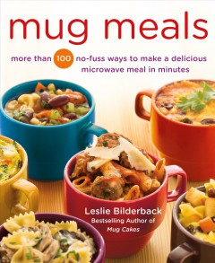 Mug meals : more than 100 no-fuss ways to make a delicious microwave meal in minutes / Leslie Bilderback ; photographs by Teri Lyn Fisher. - Leslie Bilderback ; photographs by Teri Lyn Fisher.