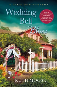 Wedding bell blues : a Dixie Dew mystery / Ruth Moose.