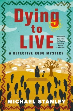 Dying to live : a Detective Kubu mystery / Michael Stanley. - Michael Stanley.