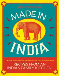 Made in India : recipes from an Indian family kitchen / Meera Sodha ; photography by David Loftus.