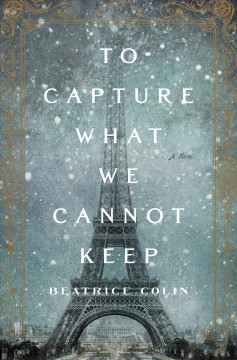 To capture what we cannot keep /  Beatrice Colin.