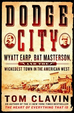 Dodge City : Wyatt Earp, Bat Masterson, and the wickedest town in the American West / Tom Clavin. - Tom Clavin.