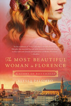 The most beautiful woman in Florence : a story of Botticelli / Alyssa Palombo.