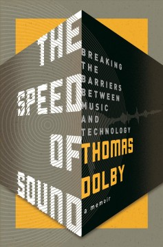 The speed of sound : breaking the barrier between music and technology / Thomas Dolby.