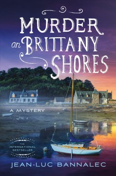 Murder on Brittany shores : a mystery / Jean-Luc Bannalec ; translated by Sorcha McDonagh.