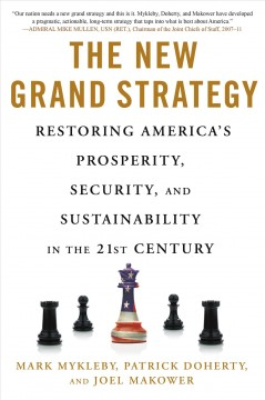 The new grand strategy : restoring America's prosperity, security, and sustainability in the 21st century / Mark Mykleby, Patrick Doherty, and Joel Makower. - Mark Mykleby, Patrick Doherty, and Joel Makower.