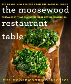 The Moosewood Restaurant table : 250 brand-new recipes from the natural foods restaurant that revolutionized eating in America / The Moosewood Collective ; food photography by Al Karevy ; food styling by Patti Harville. - The Moosewood Collective ; food photography by Al Karevy ; food styling by Patti Harville.