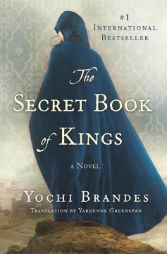 The secret book of kings : a novel / Yochi Brandes ; translated by Yardenne Greenspan. - Yochi Brandes ; translated by Yardenne Greenspan.