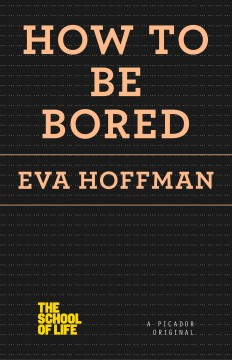 How to be bored /  Eva Hoffman.
