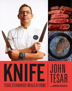 Knife : Texas steakhouse meals at home / John Tesar and Jordan MacKay ; photography by Kevin Marple.