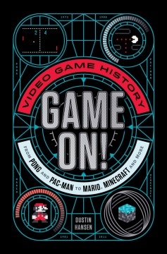 Game on! : video game history from Pong and Pac-man to Mario, Minecraft, and more / Dustin Hansen.